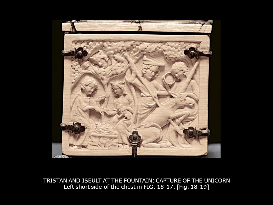 TRISTAN AND ISEULT AT THE FOUNTAIN; CAPTURE OF THE UNICORN Left short side of the chest in FIG. 18-17. [Fig. 18-19]